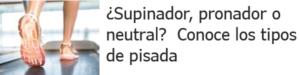 ¿Supinador, pronador o neutral?